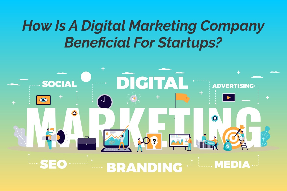 How is a digital marketing company beneficial for startups