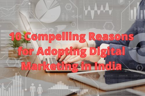10 compelling reasons to adopt digital marketing in india
